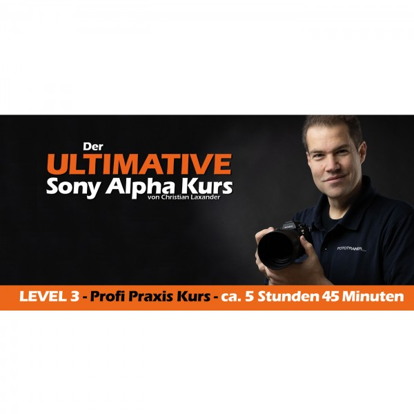 Der ULTIMATIVE Sony Alpha Kurs LEVEL 3